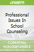 Professional Issues In School Counseling
