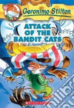 Attack of the Bandit Cats libro in lingua di Geronimo Stilton
