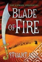 Blade of Fire libro in lingua di Hill Stuart