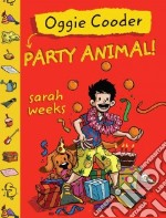 Oggie Cooder, Party Animal libro in lingua di Weeks Sarah, Holgate Doug (ILT)