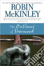 The Outlaws of Sherwood libro in lingua di McKinley Robin