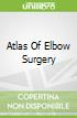 Atlas Of Elbow Surgery