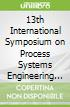 13th International Symposium on Process Systems Engineering (PSE 2018)