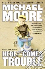 Here Comes Trouble libro in lingua di Moore Michael