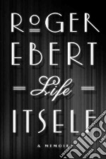 Life Itself libro in lingua di Ebert Roger