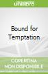 Bound for Temptation