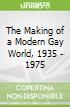 The Making of a Modern Gay World, 1935 - 1975