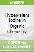 Hypervalent Iodine in Organic Chemistry