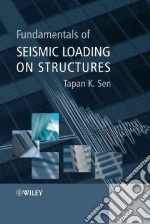 Fundamentals of Seismic Loading on Structures libro in lingua di Sen Tapan K.