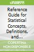 Reference Guide for Statistical Concepts, Definitions, and Terminology
