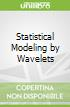 Statistical Modeling by Wavelets