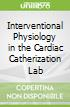 Interventional Physiology in the Cardiac Catherization Lab