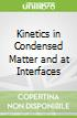 Kinetics in Condensed Matter and at Interfaces