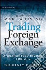 How to Make a Living Trading Foreign Exchange libro in lingua di Smith Courtney D.