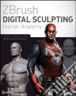 ZBrush Digital Sculpting Human Anatomy libro in lingua di Spencer Scott