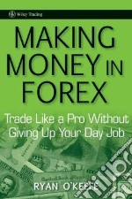 Making Money in Forex libro in lingua di O'Keefe Ryan
