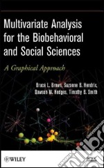 Multivariate Analysis for the Biobehavioral and Social Sciences libro in lingua di Brown Bruce L., Hendrix Suzanne B., Hedges Dawson W., Smith Timothy B.