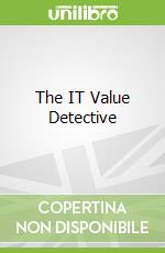 The IT Value Detective libro in lingua di Bills Mark