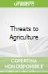Threats to Agriculture