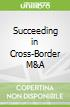 Succeeding in Cross-Border M&A