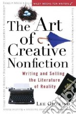 The Art of Creative Nonfiction libro in lingua di Gutkind Lee