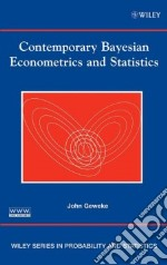 Contemporary Bayesian Econometrics And Statistics libro in lingua di Geweke John