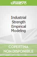 Industrial Strength Empirical Modeling libro in lingua di Smits Guido, Kotanchek Mark, Kordon Arthur, Kalos Alex