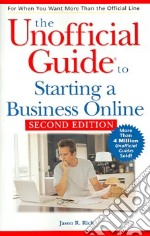 The Unofficial Guide to Starting a Business Online libro in lingua di Rich Jason R.