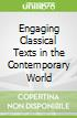 Engaging Classical Texts in the Contemporary World