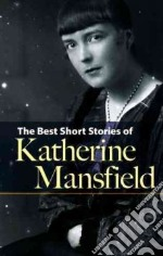 Best Short Stories of Katherine Mansfield libro in lingua di Katherine Mansfield