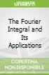 The Fourier Integral and Its Applications