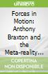 Forces in Motion: Anthony Braxton and the Meta-reality of Cr