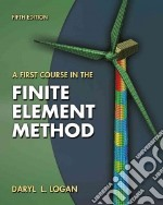 A First Course in the Finite Element Method libro in lingua di Logan Daryl L.