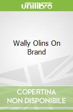 Wally Olins On Brand libro in lingua di Wally Olins