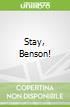 Stay, Benson!