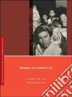 Weegee and Naked City libro in lingua di Lee Anthony W., Meyer Richard