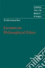 Schleiermacher: Lectures on Philosophical Ethics libro in lingua di Friedrich Schleiermacher