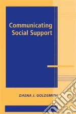 Communicating Social Support libro in lingua di Goldsmith Daena J.