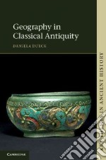 Geography in Classical Antiquity libro in lingua di Daniela Dueck