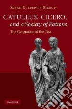 Catullus, Cicero, and a Society of Patrons libro in lingua di Stroup Sarah Culpepper