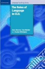 The Roles of Language in Clil libro in lingua di Llinares Ana, Morton Tom, Whittaker Rachel