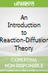 An Introduction to Reaction-Diffusion Theory
