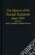 The History of the Social Sciences Since 1945 libro in lingua di Backhouse Roger (EDT), Fontaine Philippe (EDT)