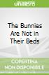 The Bunnies Are Not in Their Beds