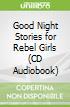 Good Night Stories for Rebel Girls (CD Audiobook)