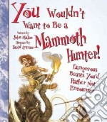 You Wouldn't Want to Be a Mammoth Hunter libro in lingua di Malam John, Antram David, Smith Karen Barker