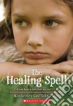 The Healing Spell libro in lingua di Little Kimberley Griffiths