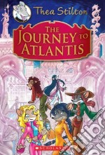 The Journey to Atlantis libro in lingua di Stilton Thea, Pellizzari Barbara (ILT), Balleello Chiara (ILT)