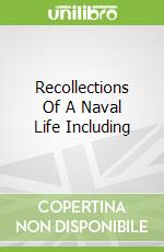 Recollections Of A Naval Life Including libro in lingua di John McIntosh Kell