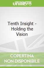 Tenth Insight - Holding the Vision libro in lingua di James Redfield